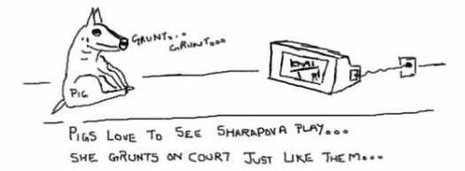 Pigs Love Sharapova, Women's Tennis, Grunt