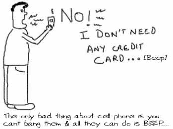 Cell phones Beep or Bang,Credit card telemarketeers,call centres marketing