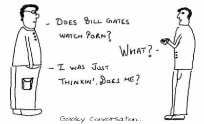 DoesBill Gates watch Porn,insane geek conversation,microsoft,funny,humor