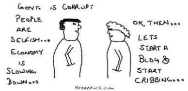 Start Blogs, Start Cribbing,Government,Racism,Economy,Corruption,Useless,Complaining,criticizing,