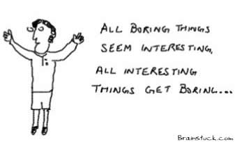 Interesting gets boring,general,life,work,monotony,routine