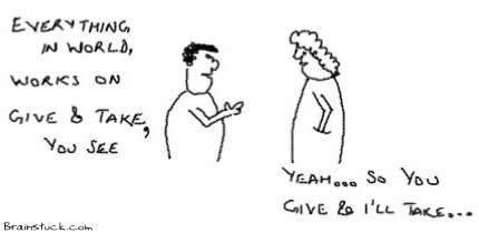 Give n Take, Balancing act, Payback, Favors,Life