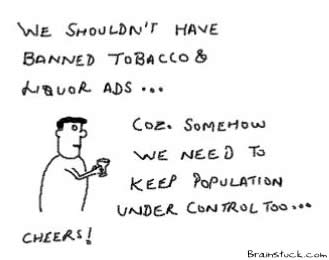 We shouldn't have banned ads of tobacco and liquor, they help us control population