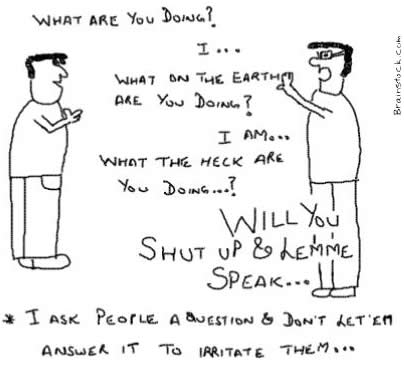How to Irritate people,Asking same question without letting them answer it,Cartoons