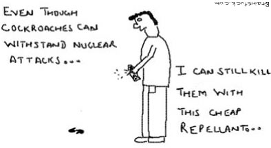Cockroaches can survive nuclear attacks but they can't survive my cheap repellant,Toon at Brainstuck.com