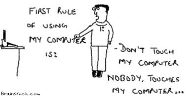 Nobody touches my computer,First rule of using my PC is don't touch my PC