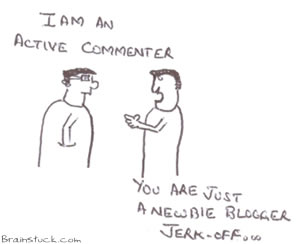 Newbie Blogger is an Active Commenter,Active commentators are jerk offs