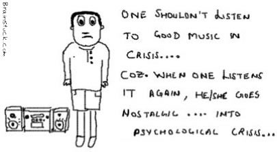 One Shouldn't listen to Good Music in crisis, so that he doesn't turn nostalgic listening it again