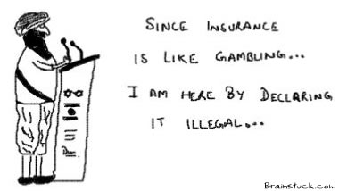 Insurance is gambling, so we declare it illegal