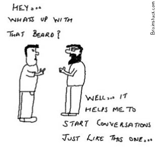 Whats up with your beard, It helps me start conversations just like this one,webcomic