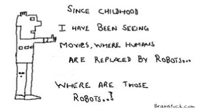 Since childhood we have been watching movies that show humans will be replaced by robots, now where are the they?