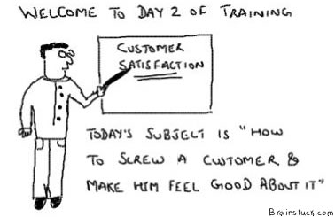 Customer Satisfaction, Screwing a customer and make him feel about it