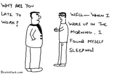Late to work because When I got up in the morning I found myself sleeping,Work cartoon