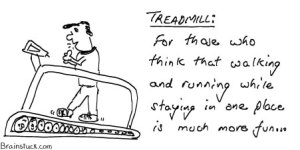 Treadmill - For those who want to run in one place.