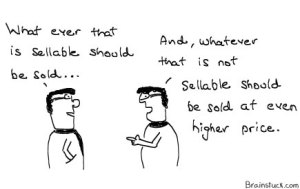 Whatever is sellable should be sold - Marketing Cartoon.