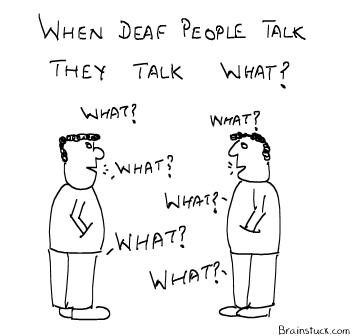 When Deaf people talk they talk what - Insane Cartoon