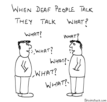 When Deaf people talk they talk what - Insane Cartoon