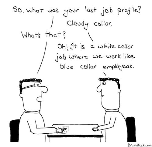 Blue Collar, White Collar, Cloudy Collar, Job Profile, Executive Labour, Insane Comic, Webcomics
