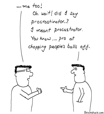 Procrastinator, Castration, ProCastrator, UrbanDictionary, Chop people's balls off, Testes, Scrotum Sacs, Insane Comic