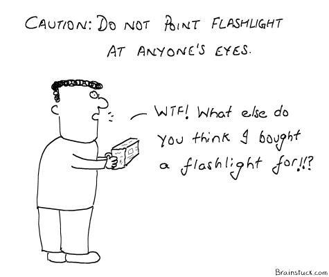 Flashlight, Fleshlight, Laser Light, Optical mouse light, Eyes, Teasing, Warnings, Caution, Achtung , Cartoons